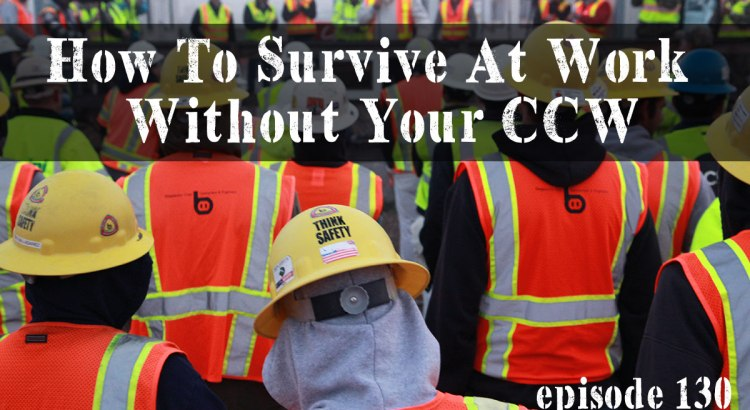 How To Survive At Work Without Your CCW | episode 130q