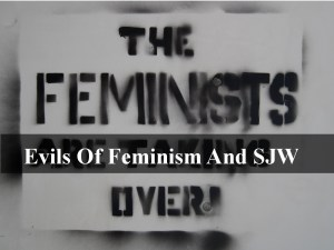 Evils Of Feminism And SJW
