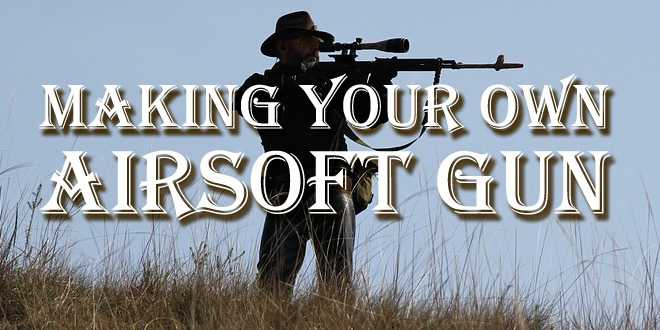 making your own airsoft