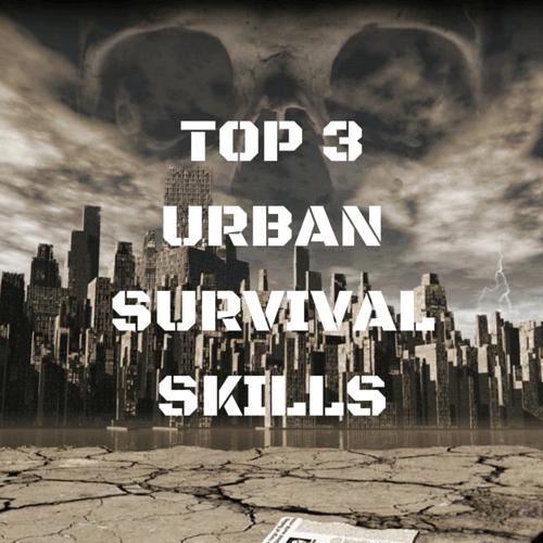 Basic Survival Skills: TOP 3 URBAN SURVIVAL SKILLS YOU MUST HAVE