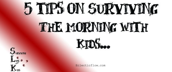 5 Tips on Surviving the Morning with Kids