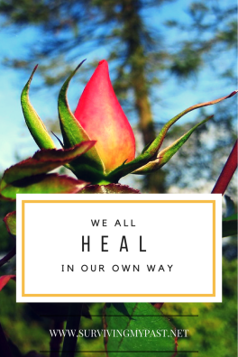 WE ALL HEAL IN OUR OWN WAY - SURVIVING MY PAST