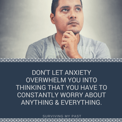 don't let anxiety make you think that you have to worry about everything & anything. - anxiety quote