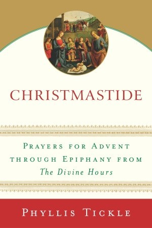 Christmastide: Prayers for Advent Through Epiphany from the Divine Hours on a post at Holy in the Daily