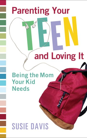 Parenting Your Teen and Loving It: Being the Mom Your Kid Needs