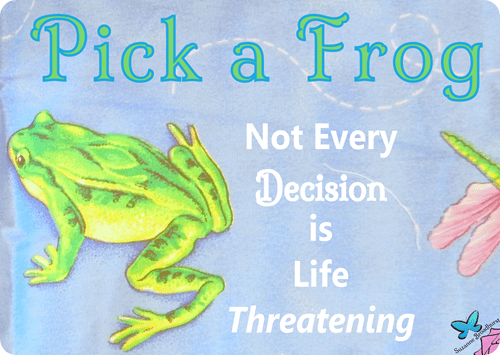 Pick a Frog_Not Every Decision is LifeThreatening