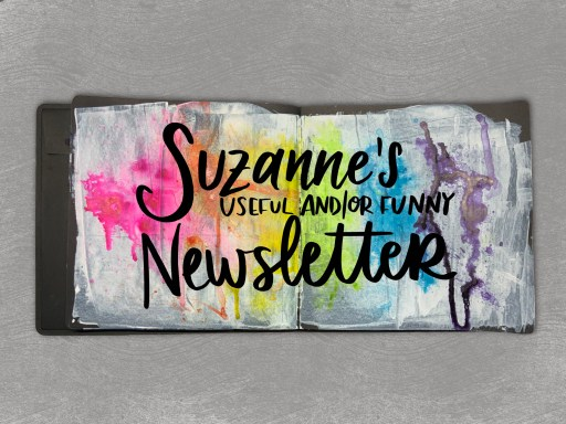 """Image of an open art journal decorated with white paint and splashes of ink in rainbow colors. Script text reads """"Suzanne's Useful and/or Funny Newsletter"""""""
