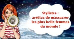 Stylistes, arrêtez de massacrer les plus belles femmes du monde !