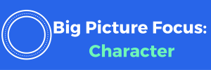 Big Picture Focus: Character