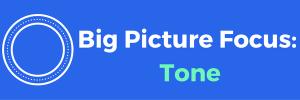 Big Picture Focus: Tone