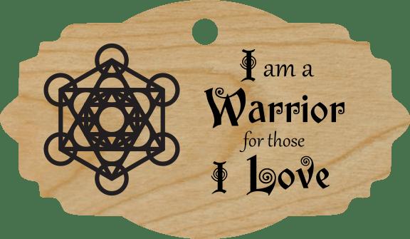 I am a Warrior for those I Love
