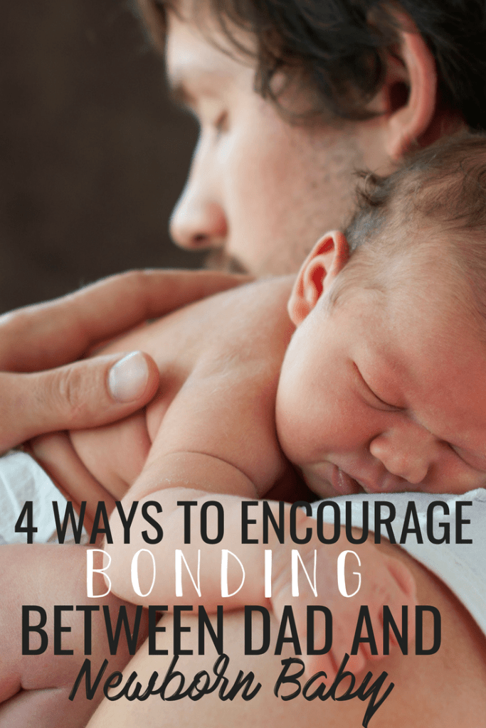 How to encourage and develop bonding between dad and a newborn baby