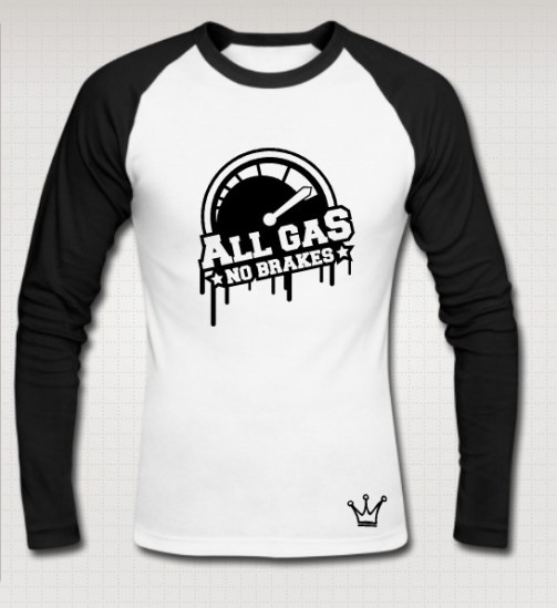 all gas no breaks raglan