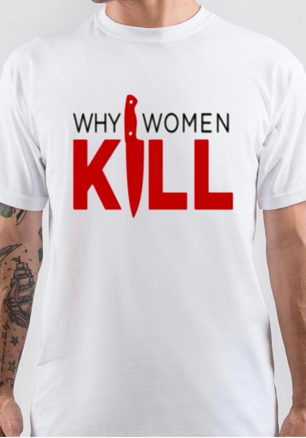 Why Women Kill T-Shirt
