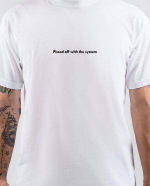 Pissed Off With The System T-Shirt