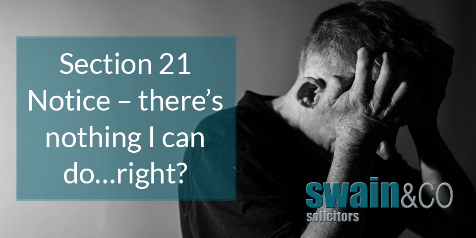 Section 21 Notice – there's nothing I can do…right?