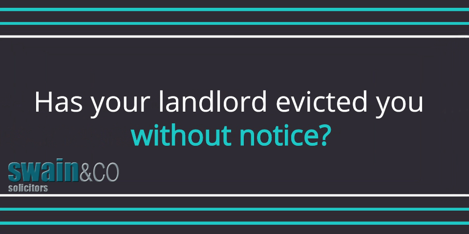 Has your landlord evicted you without notice? | Unlawful Eviction