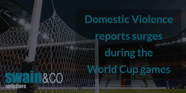 Are you enjoying the world cup? Domestic Violence Solicitors | Swain & Co Solicitors