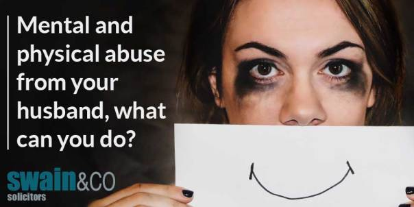 Mental and physical abuse from your husband, what can you do?   Domestic Violence Legal Advice  Swain & Co Solicitors