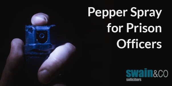 Pepper Spray for Prison Officers | Prison Law Advice | Swain & Co Solicitors