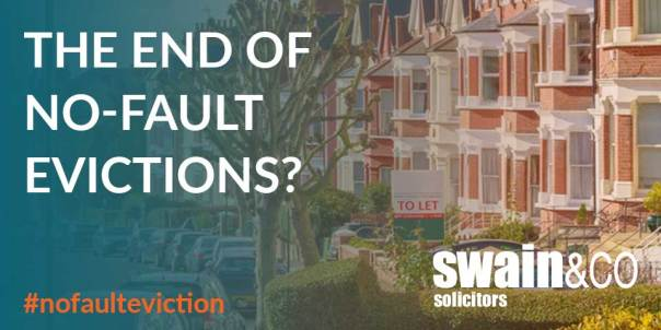 The end of no-fault evictions | Housing Law Legal Advice | Swain & Co Solicitors