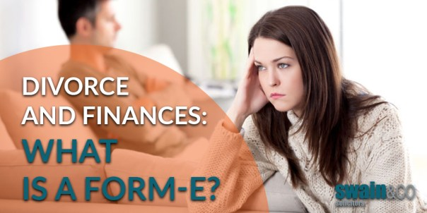 Divorce and Finances: What is a Form E? Divorce & Family Law Solicitors | Swain & Co Solicitors
