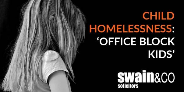 Child Homelessness: 'office block kids' | Housing Law Solicitors & Lawyers | Swain & Co Solicitors