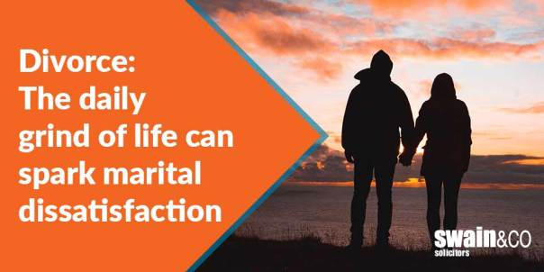 Divorce: The daily grind of life can spark marital dissatisfaction   Family and Divorce Solicitors   Swain & Co Solicitors
