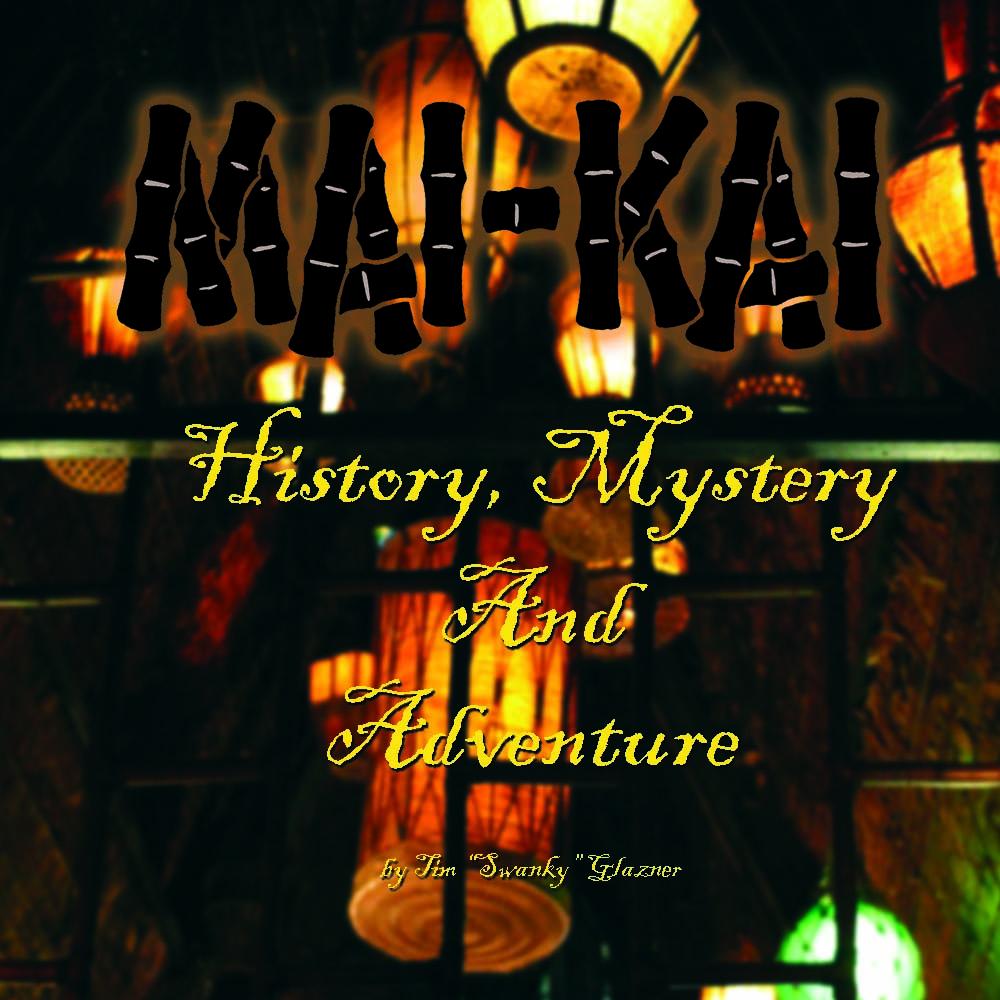 Mai-Kai - History, Mystery and Adventure
