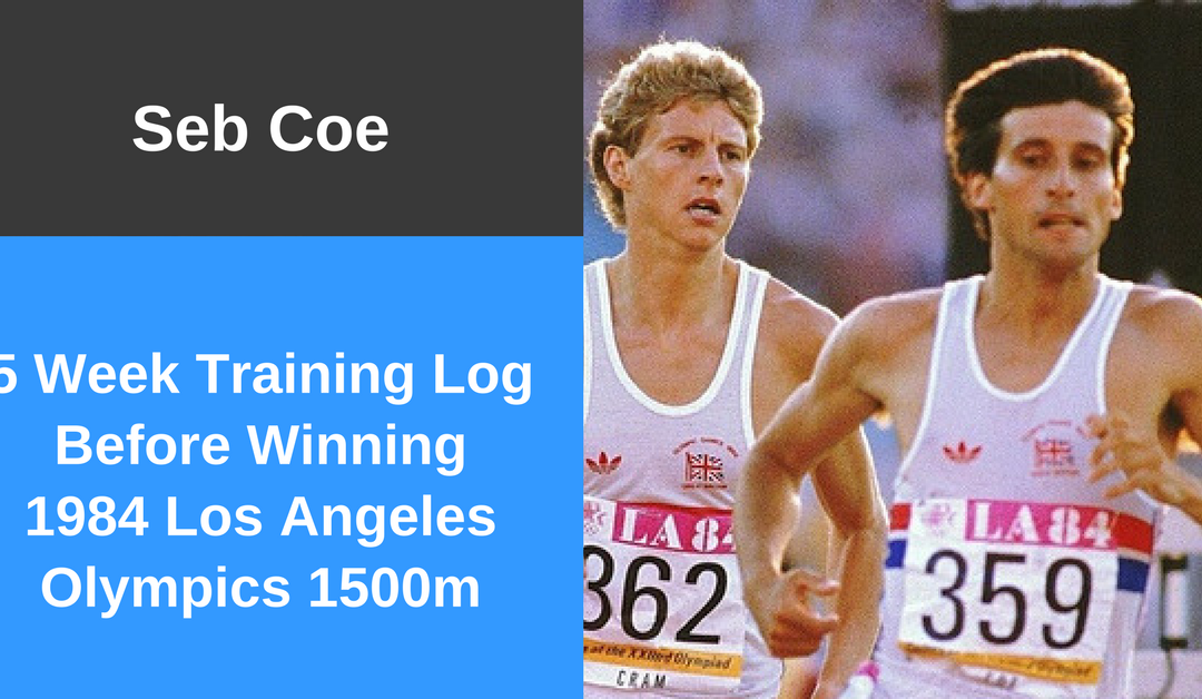 Seb Coe – 5 Week Training Log Before Winning 1984 Los Angeles Olympics 1500m