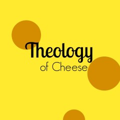 MSB {2}:  The Theology of Cheese