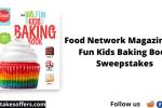 Food Network Magazine Big Fun Kids Baking Book Sweepstakes
