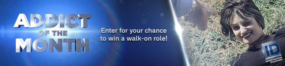 """Investigation Discovery """"Addict Of The Month"""" Win A Walk-On Role Sweepstakes"""