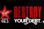 Virgin Radio's Destroy Your Debt Sweepstakes