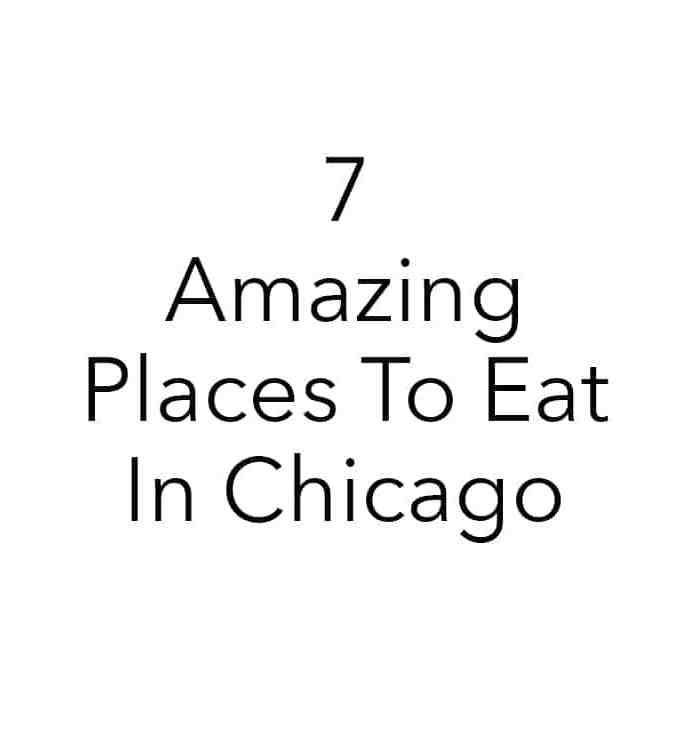 7 Amazing Places To Eat in Chicago