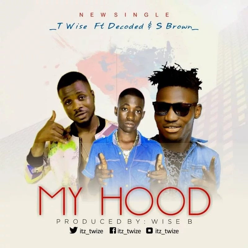 Sweetloaded IMG-20180928-_WA0037 MUSIC_ T Wise ft Decoded & S Brown – My Hood ( Prod By Wise B ) Music