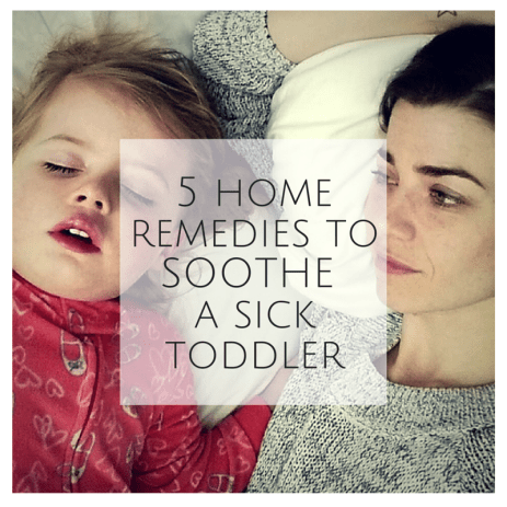 5 home remedies to soothe a sick toddler - SweetMadeleine.ca