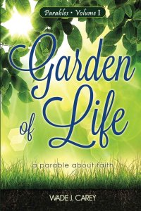 Book Review - Garden of Life a parable about faith by Wade Carey