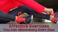 Effective Exercises You Can Absolutely Start Now