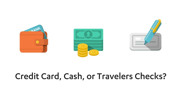 Credit Card, Cash, or Travelers Checks?