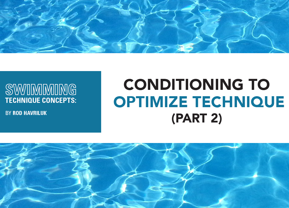 Swimming Technique Concepts - Conditioning to Optimize Technique Part 2 - Swimming World - Rod Havriluk
