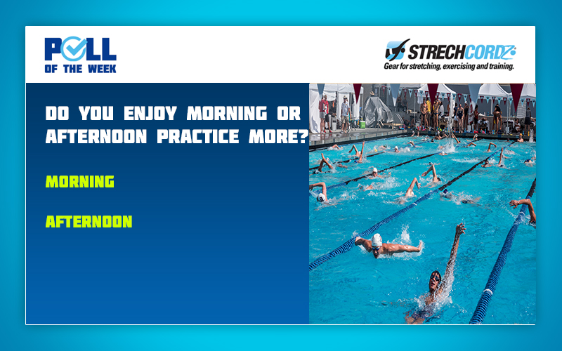 Swim Poll Of The Week Do You Enjoy Morning Or Afternoon Practice