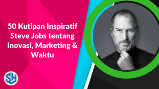 50 Kutipan Inspiratif Steve Jobs tentang Inovasi, Marketing & Waktu