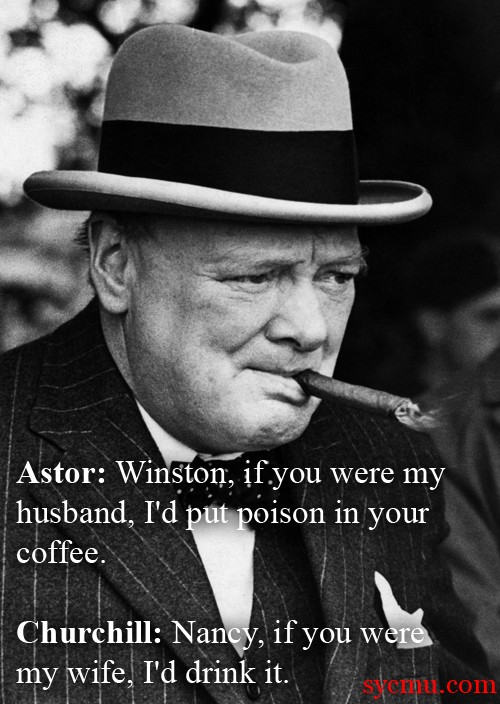 I'd put poison in your drink Winston chruchill