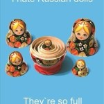 Russian dolls are so full of themselves