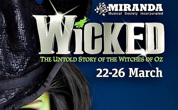 MIRANDA MUSICAL SOCIETY PRESENTS 'WICKED' @ SUTHERLAND ENTERTAINMENT CENTRE