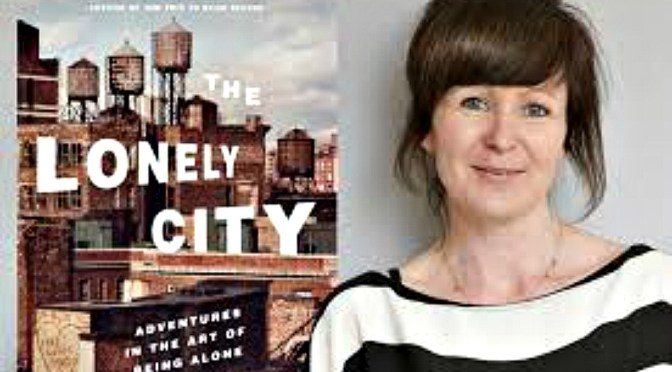 OLIVIA LAING : THE LONELY CITY : ADVENTURES IN THE ART OF BEING ALONE