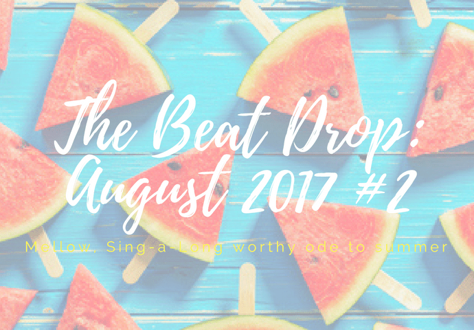 The Beat Drop: August 2017 #2