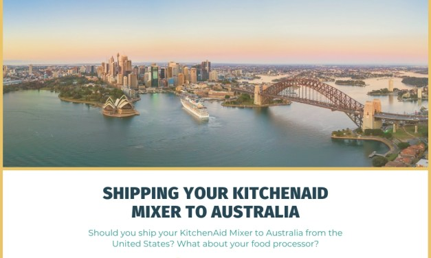 Should You Pack and Ship Your KitchenAid Mixer and Cuisinart to Australia?