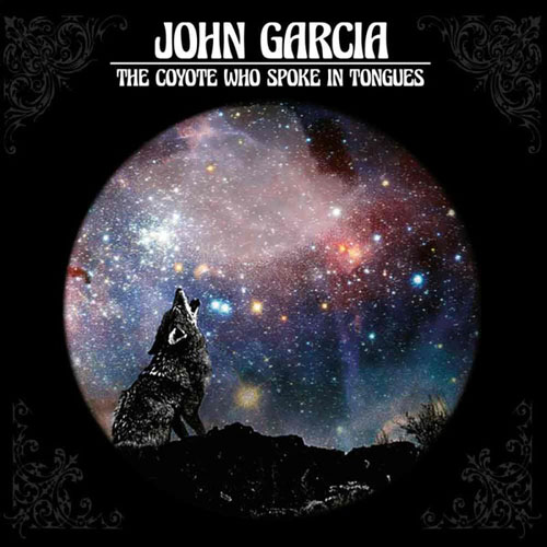 John Garcia - The Coyote Who Spoke In Tongue
